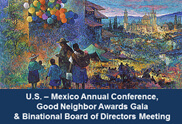Binational Board of Directors Meeting, Conference & Good Neighbor Awards Gala